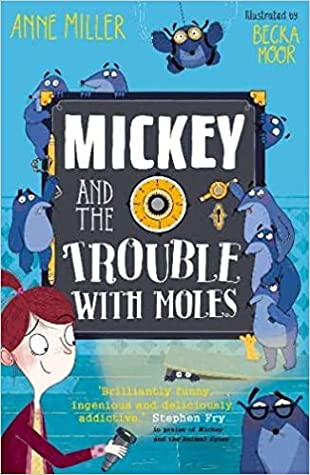 Mickey and the Trouble with Moles, Mickey and the Animal Spies, Blue, Moles, Bank, Safe, Girl, Flashlight, Spies, Spying, Children's Book, Humour, Villain, Mystery, Fun, Anne Miller, Becka Moor