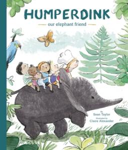 Humperdink Our Elephant Friend, Sean Taylor, Claire Alexander, Elephant, Friendship, Picture Book, Kids, Jungle, Adventure, Friendship, Children's Books