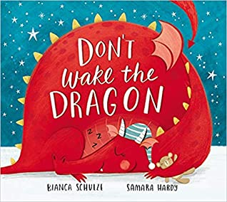 Don't Wake the Dragon: An Interactive Bedtime Story!, Bianca Schulze, Samara Hardy, Fantasy, Dragon, Sleeping, Bed Time, Interactive, Picture Book, Children's Books