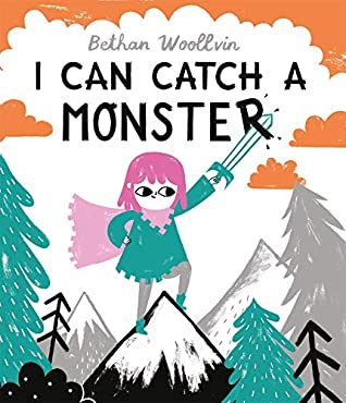 I Can Catch a Monster, Bethan Woollvin, Girl, Sword, Quest, Monsters, Mountains, Brothers, Adventure, Fantasy, Fairy Tales, Dragon, Griffin, Kraken, Friendship, Children's Books
