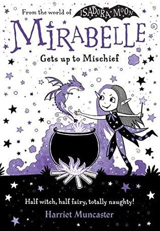 Mirabelle Gets up to Mischief, Harriet Muncaster, Witches, Fairies, Naughty, Mischief, Humour, Children's Books, Illustrations