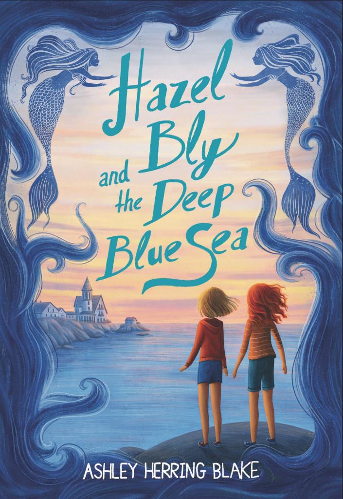 Hazel Bly and the Deep Blue Sea, Ashley Herring Blake, Children's Books, LGBT, Sea, Fantasy, Mermaids, Grief, Friendship