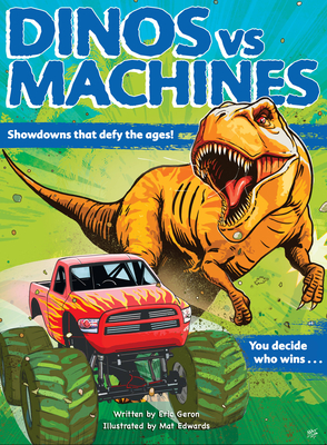 Dinos vs. Machines: 10 Teeth-Baring, Gear-Yanking Showdowns, Eric Geron, Dinosaurs, Machines, Contest, Fun, Children's Books, Non-fiction, Comics
