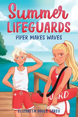 Summer Lifeguards, Piper Makes Waves, Elizabeth Doyle Carey, Judit Mallol, Girl, Boy, Lifeguards, Friendship, Beach, Children's Books