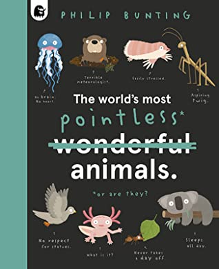 The World's Most Pointless Animals: Or are they?, Philip Bunting, Humour, Funny, ANimals, Non-Fiction, Children's Books