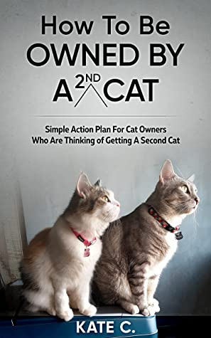 How To Be Owned By A 2nd Cat, Kate C., Cats, Humour, Non-fiction, Novella, Pets