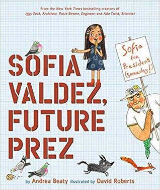 Sofia Valdez Future Prez, Andrea Beaty, David Roberts, Picture Book, Protesting, Cute, Brave
