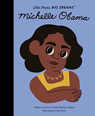 Michelle Obama, Little People Big Dreams, Ma Isabel Sánchez Vegara, Mia Saine, Non-Fiction, Children's Books, Picture Books