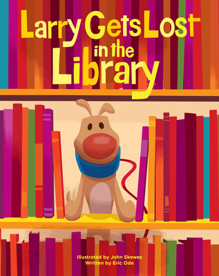 Larry Gets Lost in the Library, Eric Ode, John Skewes, Library, Books, Dogs, Pet, Bookmobile, Picture Book, Children's Books