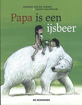Papa is een ijsbeer, Edward van de Vendel, Saskia Halfmouw, Brother, Sister, Family, Children's books, Polar Bear