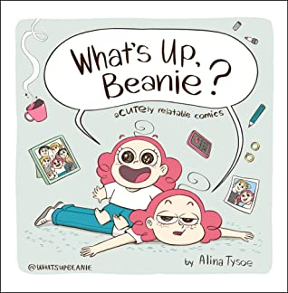 What's Up, Beanie?: Acutely Relatable Comics, Alina Tysoe, Girl, Woman, Pink Hair, Objects, Comics, Humour, Relatable, Non-fiction,