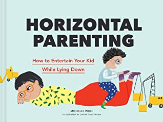 Horizontal Parenting, Parenting, Michelle Woo, Dasha Tolstikova, Kid, Parents, Fun, Exercises/Games, Non-Fiction