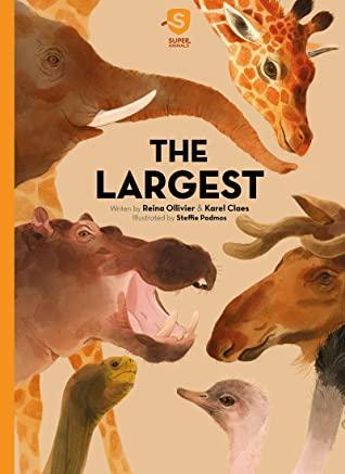 Super Animals: The Largest, Non-fiction, Animals, Children's Books, Hippo, Ostrich, Giraffe, Whale, MooseOlliver Reina, Claes Karel, Padmos Steffie