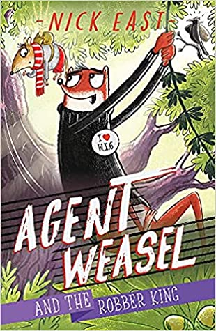 Agent Weasel, Agent Weasel and the Robber King, Children's Books, Humour, Nick East, Animals, Spies