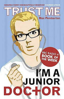 Trust Me, I'm A (Junior) Doctor, Max Pemberton, Non-Fiction, Memoir, Auto-biography, Humour