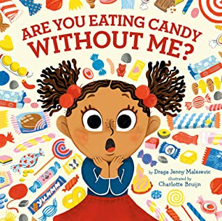Are You Eating Candy Without Me?, Draga Jenny Malesevic, Charlotte Bruijn, Girl, Candy, Questions, Humour, Children's Books, Picture Book