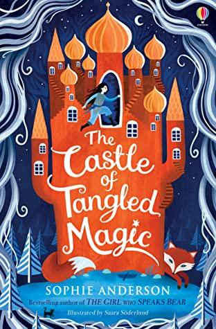 The Castle of Tangled Magic, Sophie Anderson, Saara Soderlund, Castle, Fox, Magic, Fantasy, Children's Books, Adventure