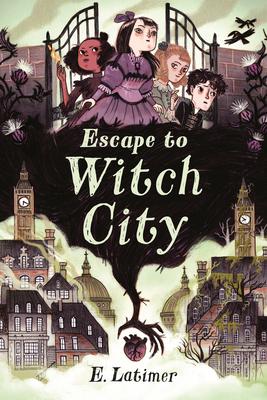 Escape to Witch City, E. Latimer, Children's Books, Magic, Witchcraft, Girls, Gate, City, Cover Love, Fantasy