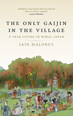 The Only Gaijin in the Village, Iain Maloney, Japan, Travelling, Rural, Memoir, Non-Fiction