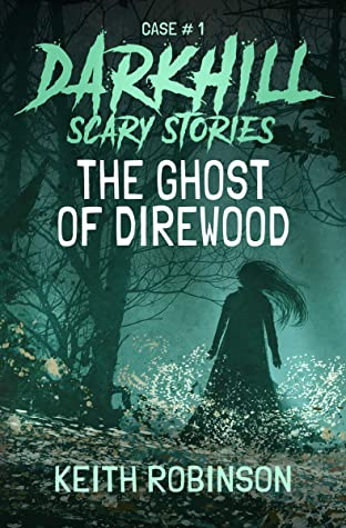 The Ghost of Direwood, Keith Robinson, Ghosts, Horror, Woods, Shadow, Spooky