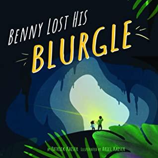 Benny Lost His Blurgle, Patrick Kaiser, Ariel Kaiser, Sounds, Adventure, Family, Picture Book, Cave, Light, Children's Books