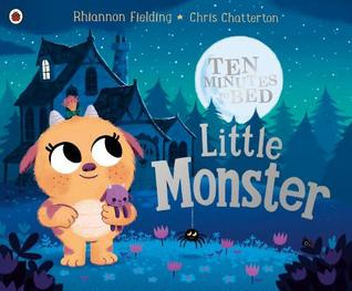Ten Minutes to Bed: Little Monster, Cute, Funny, Monster, Moon, Night, Sleeping, Picture Book, Children's Books, Rhiannon FIelding, Chris Chatterton