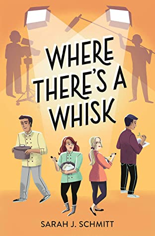 Where There's a Whisk, Sarah J. Schmitt, Reality Show, Cooking, Romance, Love Triangle, Food, Cooking, Young Adult